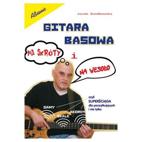 Gitara basowa na skróty i na wesoło - J.Bandkowski