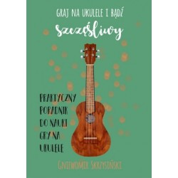 Graj na ukulele i bądź szczęśliwy - Gniewomir Skrzysiński
